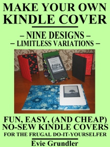 MAKE YOUR OWN KINDLE COVER - Nine Designs - Limitless Variations (FUN, EASY, (AND CHEAP) NO-SEW KINDLE COVERS FOR THE FRUGAL DO-IT-YOURSELFER, make your own kindle cover, kindel cover, duct tape kindle cover, easy kindle cover, cheap kindle case, make a kindle case, no sew kindle case