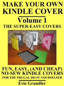 Make Your Own Kindle Cover - VOLUME 1 - THE SUPER-EASY COVERS, Fun, Easy, (And Cheap) No-Sew Kindle Covers For The Frugal Do-It-Yourselfer, diy kindle cover, cheap kindle cover, easy kindle cover, no sew kindle cover, duct tape kindle cover, duck tape kindle cover