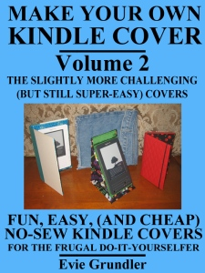 Make Your Own Kindle Cover, VOLUME 2 - THE SLIGHTLY MORE CHALLENGING (BUT STILL SUPER-EASY) COVERS, Fun, Easy, (And Cheap) No-Sew Kindle Covers For The Frugal Do-It-Yourselfer, diy kindle cover, cheap kindle cover, easy kindle cover, no sew kindle cover